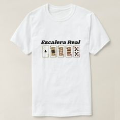 Royal Flush and Spanish text: Escalera Real T-Shirt - script gifts template templates diy customize personalize special Types Of T Shirts, Foreign Words, Spanish Words, Simple Shirts, White T, Funny Tshirts, Fitness Models, T Shirts For Women, Casual