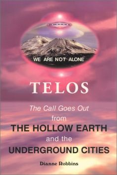 Telos : The Call Goes Out from the Hollow Earth and the Underground Cities by Dianne Robbins http://www.amazon.com/dp/097009020X/ref=cm_sw_r_pi_dp_dqZcwb1857BA6