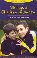 Siblings of Children With Autism: A Guide for Families by Sandra L. Harris, Ph.d. & Beth A. Glasberg, Ph.D.