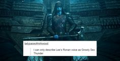 """""""I can only describe Lee's Ronan voices as Growly Sex Thunder."""""""