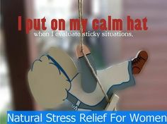 """How to Prevent Stress - """"I put on my calm hat when I evaluate sticky situations."""" http://natural-stress-relief-women.com/stressmanagementfanclub/"""