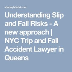 Understanding Slip And Fall Risks   A New Approach | NYC Trip And Fall  Accident Lawyer