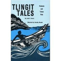 "SE Alaska Culture  AK Native, Tlingit  ""Tlingit Tales"" by: Lorie K. Harris"