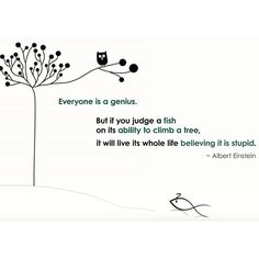 Everyone is a genius but if you judge a fish on its ability to climb a tree, it will live its whole life believing it is stupid. Truth And Dare, Albert Einstein, Life Hacks, Believe, Cards Against Humanity, Quotes, Stupid, Artsy, Fish