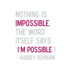 nothing is impossible - audrey hepburn quote : papernstitch : a... ($30) ❤ liked on Polyvore featuring quotes, text, words, backgrounds, sayings, phrases and saying