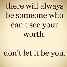 There will always be someone who can't see your worth. Don't let it be you. #wisdom #affirmations #selflove