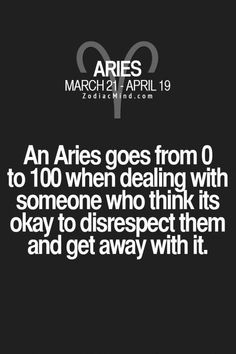 And probably every planet Aries houses! Respect an Aries and life will be good. Aries Zodiac Facts, Aries And Pisces, Aries Love, Aries Astrology, Aries Quotes, Aries Sign, Best Zodiac Sign, Aries Horoscope, Zodiac Mind