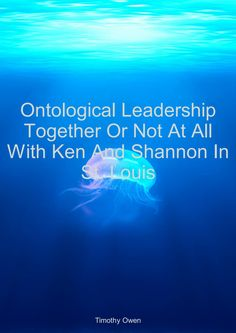 Ontological leadership together or not at all with Ken and Shannon in St Louis