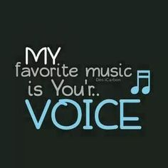 Your voice is music for me!
