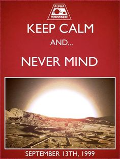 Keep Calm and... Never Mind Moonbase Alpha September 13, 1999 #space1999 #moonbasealpha