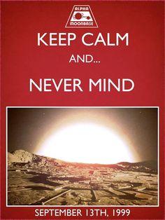 Keep Calm and... Never Mind Moonbase Alpha September 13, 1999 #space1999 #moonbasealpha