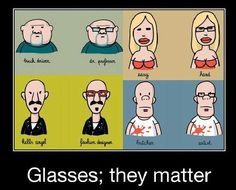Glasses . . . they matter