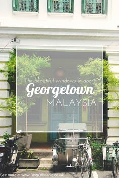 Georgetown, Malaysia | Windows & Doors of this beautiful place on Penang Island!