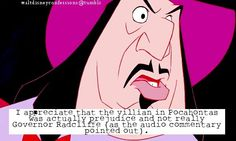 """I appreciate that the villian in Pocahontas was actually prejudice and not really Governor Radcliffe (as the audio commentary pointed out)."""