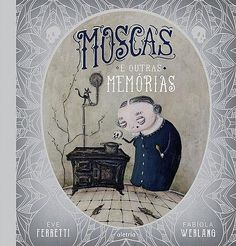 Illustrations by Eve Ferretti, in Moscas e outras Memórias, by Fabíola Werlang, published by Aletria, Brazil.