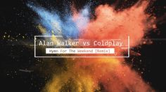 Alan Walker vs Coldplay - Hymn For The Weekend [Remix]