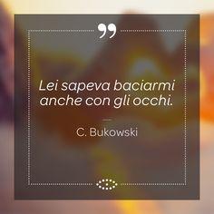 Fra le tante frasi celebri del poeta e scrittore statunitense Charles Bukowski eccone una dedicata agli occhi e non solo... #frasi #aforisma #salmoiraghieviganò #salmoiraghi #occhi #eyes #aforismi #vista #bukowski