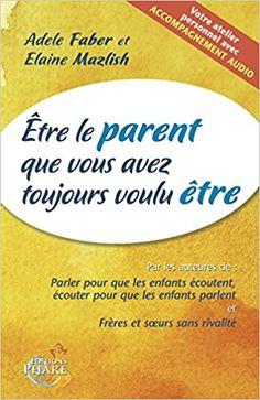 Amazon.fr - Etre le parent que vous avez toujours voulu être (contient un CD audio) - A. Faber E.Mazlish - Livres
