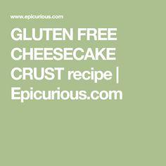 GLUTEN FREE CHEESECAKE CRUST recipe   Epicurious.com