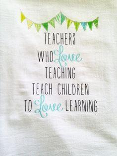 Teachers who love teaching teach children to love learning kitchen flour sack tea towel. teacher gift