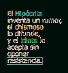 〽️El hipócrita inventa un rumor, el chismoso lo difunde, y el idiota lo acepta sin oponer resistencia
