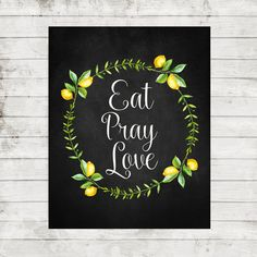Eat Pray Love printable quote Kitchen Poster by FloralArtFantasy