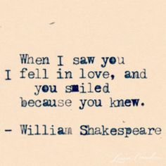 """When I saw you, I fell in love, and you smiled because you knew"" - William Shakespeare #lovequotes"