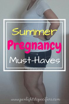 The Must-Haves For A Summer Pregnancy - Penlights to Pacifiers