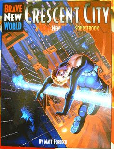 CRESCENT CITY for the BRAVE NEW WORLD roleplaying game: After Chicago was destroyed in the 1976 Bicentennial Battle, this amazing new metropolis rose from its ashes.