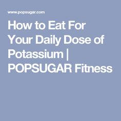 How to Eat For Your Daily Dose of Potassium   POPSUGAR Fitness