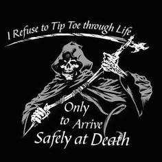 ☯ I refuse to Tip Toe through Life ☯ Grim Reaper Quotes, Grim Reaper Art, Grim Reaper Tattoo, Don't Fear The Reaper, Badass Skulls, Death Tattoo, Dark Quotes, Strong Quotes, Badass Quotes
