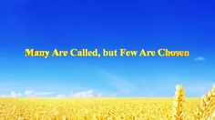 "[Almighty God] [Eastern Lightning] [The Church of Almighty God] Almighty God's Utterance ""Many Are Called, but Few Are Chosen"""