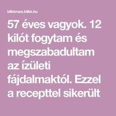 57 éves vagyok. 12 kilót fogytam és megszabadultam az ízületi fájdalmaktól. Ezzel a recepttel sikerült Fitness Workouts, Hip Workout, Herbal Remedies, Natural Remedies, Recipe For Success, Gluten Intolerance, Lamb Recipes, Green Life, Good To Know
