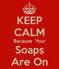 KEEP CALM Because Your Soaps Are On