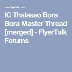 IC Thalasso Bora Bora Master Thread [merged] - FlyerTalk Forums