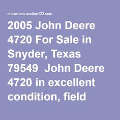 2005 John Deere 4720 For Sale in Snyder, Texas 79549  John Deere 4720 in excellent condition, field ready. Only 2450 hours on the John Deere 4004T engine. The transmission for this John Deere is eHydro. Also has 2630 display, suspension has been rebuilt, 90 foot boom, 2 new rear tires and accu boom. PLEASE CALL FOR MORE INFORMATION!