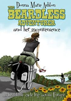 [EBook] The Beardless Adventurer and her inconvenience: A first-time cycle trip across Europe Author Donna Marie Ashton, Got Books, Books To Read, Louise Erdrich, What To Read, Book Photography, Free Reading, Free Books, Nonfiction, Book Lovers