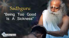 Sadhguru Latest Being too Good is a Sickness