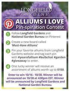 Follow Longfield Gardens and National Garden Bureau on Pinterest. Create a new board called 'Must-Have-Alliums.' Pin your favorite alliums from Longfield Gardens website and tag each pin with #yearofallium #bulbchat #garden #giveaway to enter. One lucky winner will receive $150 worth of #alliums! Good luck and happy pinning!