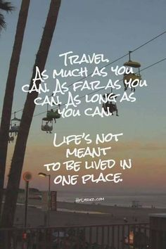 Travel as much as you can.