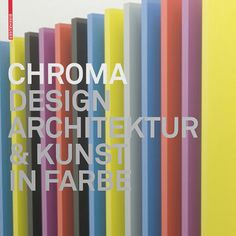 Chroma - Design, Architecture and Art in Colour by Barbara Glasner + Peter Schmidt