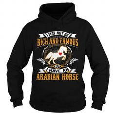 RICH AND FAMOUS ARABIAN HORSE T-SHIRTS, HOODIES, SWEATSHIRT (42.95$ ==► Shopping Now)