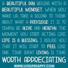A beautiful day begins with a beautiful mindset. Time spent living is time worth appreciating