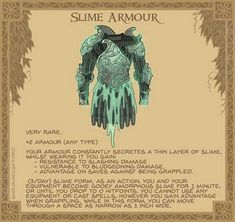 Slime Armour - When examining this strange armour, some might comment on the unusual properties of the metal plating, others might point out the peculiar leather treatment. Most people however, simply say; Dungeons And Dragons Characters, D&d Dungeons And Dragons, Dnd Characters, Fantasy Armor, Fantasy Weapons, Fantasy Heroes, Magic Armor, Dnd Stats, Dnd 5e Homebrew