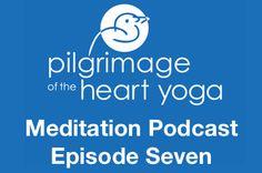 Pilgrimage Yoga Online » Pilgrimage of the Heart Meditation Podcast E07