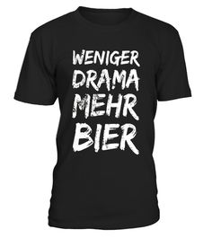 """# Weniger Drama Mehr Bier T-Shirt .  Special Offer, not available in shops      Comes in a variety of styles and colours      Buy yours now before it is too late!      Secured payment via Visa / Mastercard / Amex / PayPal      How to place an order            Choose the model from the drop-down menu      Click on """"Buy it now""""      Choose the size and the quantity      Add your delivery address and bank details      And that's it!      Tags: Weniger Drama Mehr Bier translates as Less Drama…"""