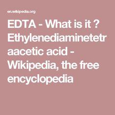 EDTA - WTH? Ethylenediaminetetraacetic acid - Wikipedia, the free encyclopedia