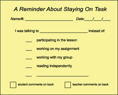 """Interesting idea...this part could really be helpful """"By keeping a record of how the social talking in inhibiting learning, you'll be better able to communicate your concerns to the student and, if it should prove necessary, his parents. It's going to be tough for any parent to justify social talking when they see that their son has filled out 10 Yellow Slips with """"I was talking to (student's name) instead of working on my assignment."""" That's a pretty powerful message."""""""