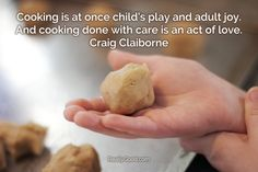 Cooking is at once child's play and adult joy. And #cooking done with care is an act of love. Craig Claiborne