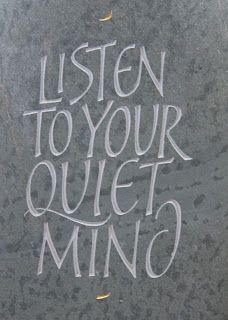 Meditate and listen to your quiet mind.